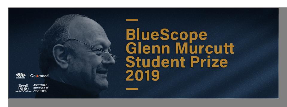 Blue Scope Glenn Murcutt Student Prize 2019
